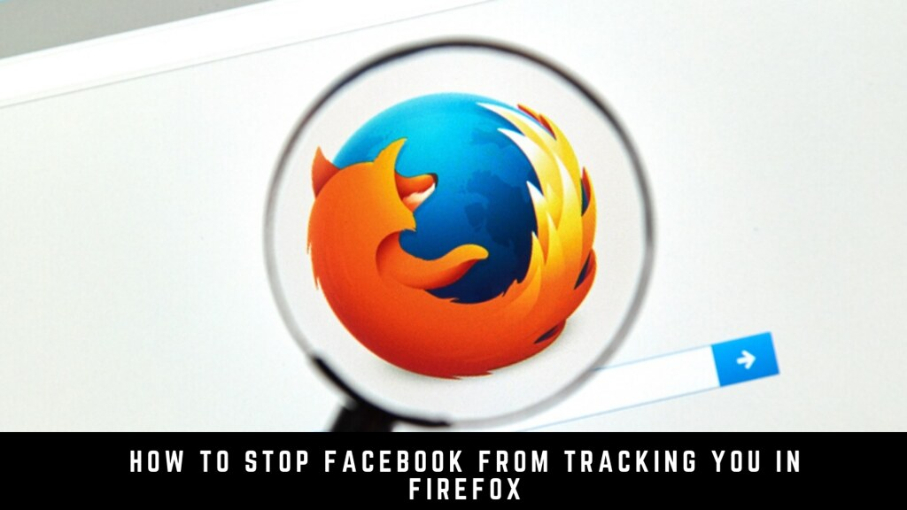 How to Stop Facebook from Tracking You in Firefox