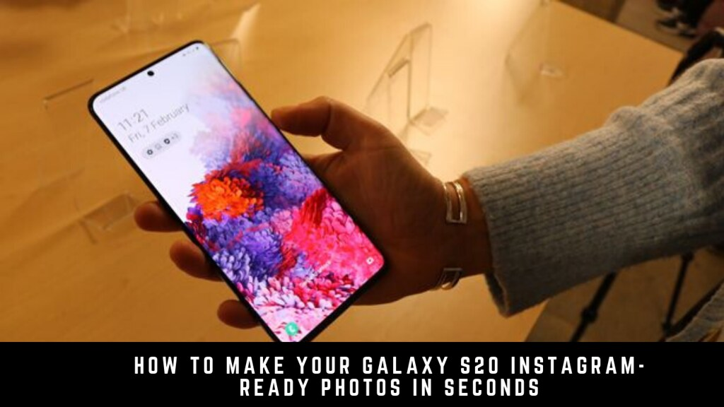 How to Make Your Galaxy S20 Instagram-Ready Photos in Seconds
