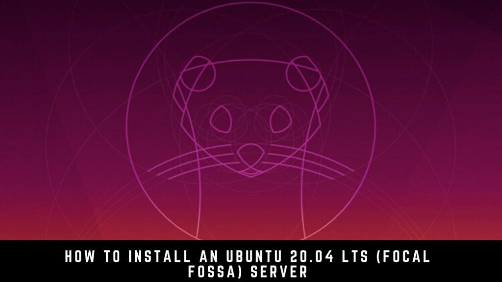 How to Install an Ubuntu 20.04 LTS (Focal Fossa) Server