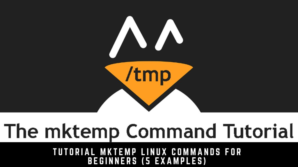 Tutorial mktemp Linux Commands for Beginners (5 Examples)