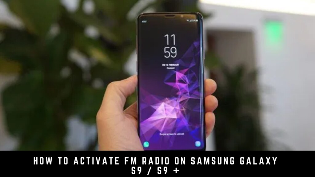 How to Activate FM Radio on Samsung Galaxy S9 / S9 +