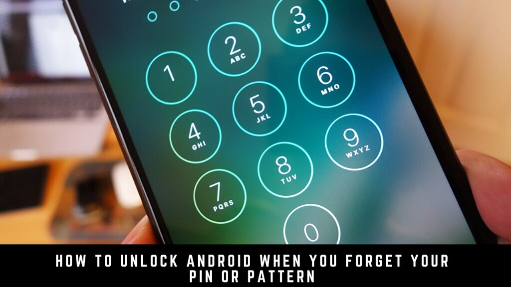 How to unlock Android when you forget your Pin or Pattern