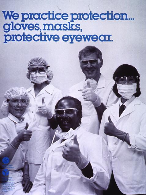 We practice protection--: gloves, masks, protective eyewear