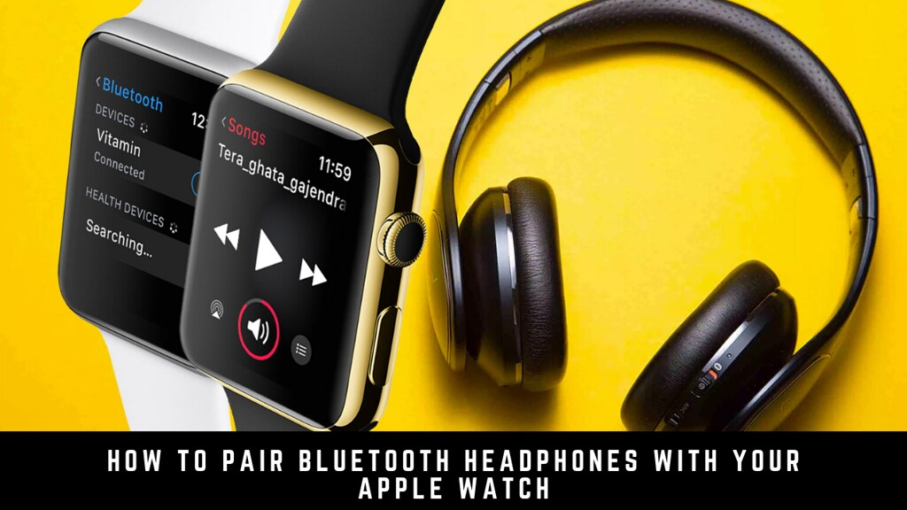 How to Pair Bluetooth Headphones with Your Apple Watch