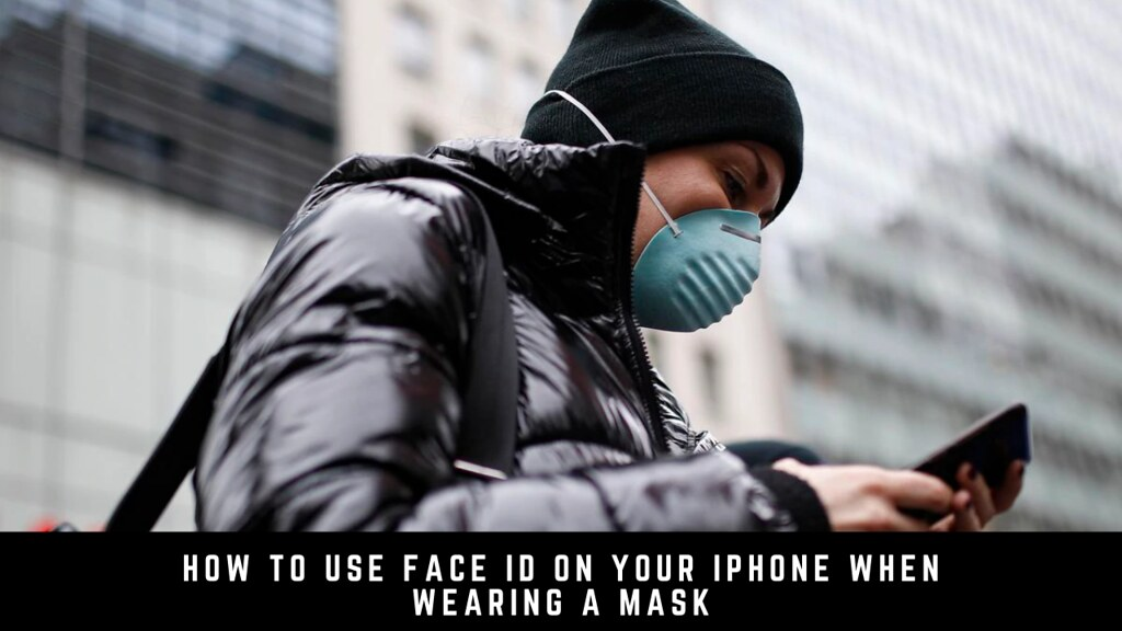 How to Use Face ID on Your iPhone When Wearing a Mask