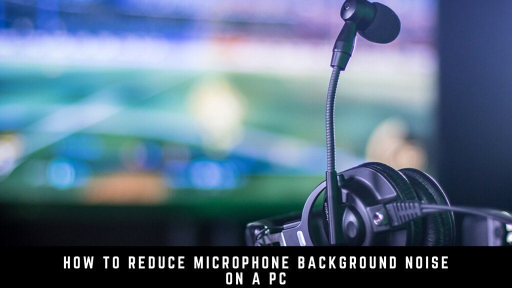 How to Reduce Microphone Background Noise on a PC