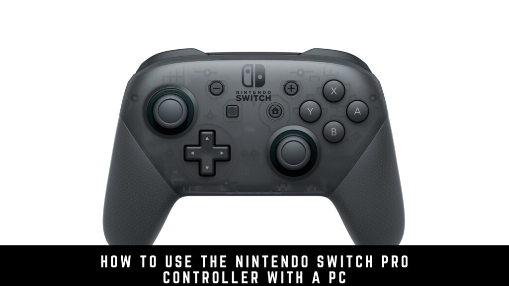 How To Use The Nintendo Switch Pro Controller With A Pc