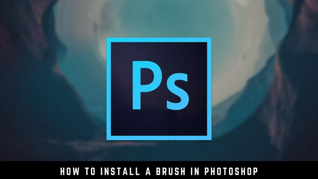 How To Install A Brush In Photoshop