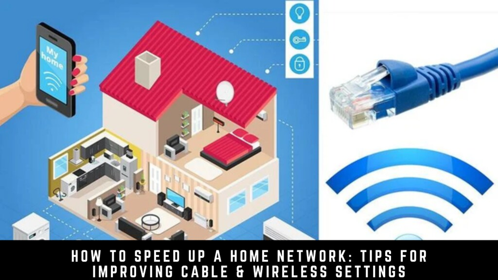 How to Speed up a Home Network: Tips for Improving Cable & Wireless Settings