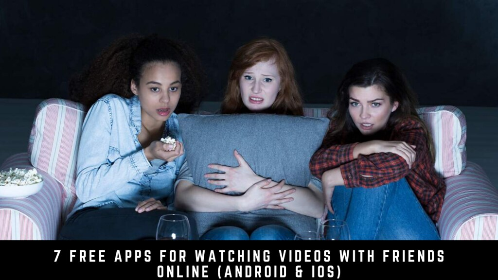 7 Free Apps For Watching Videos With Friends Online (Android & iOS)