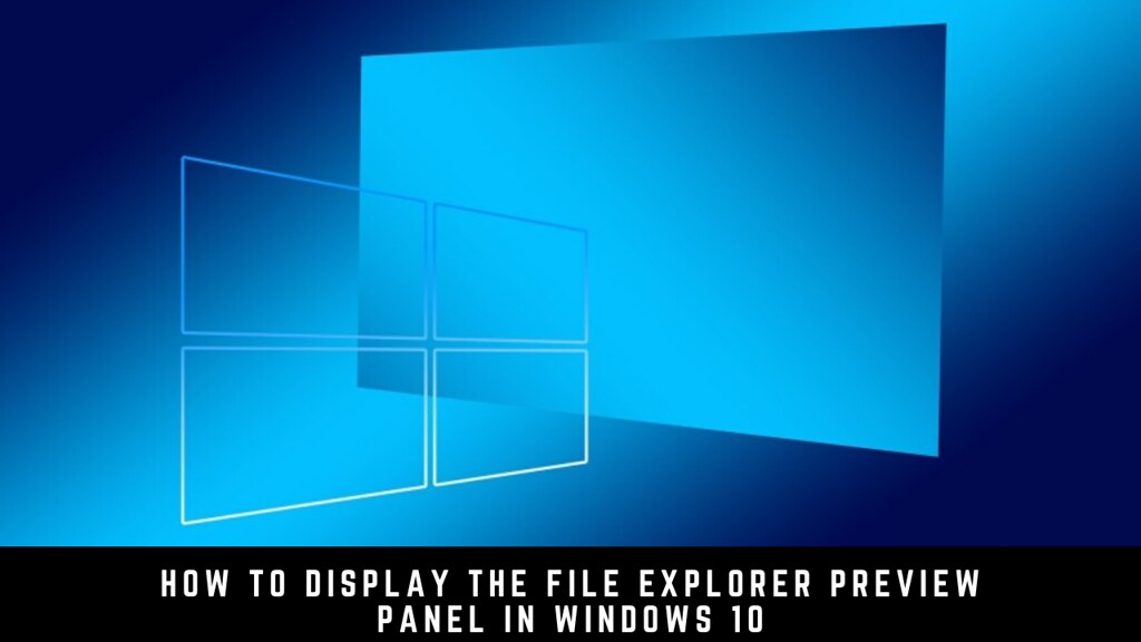 How to Display the File Explorer Preview Panel in Windows 10