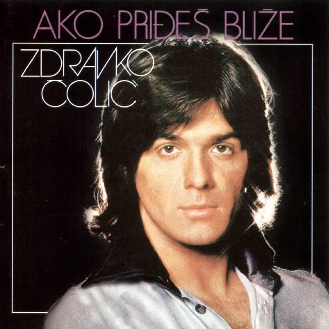 ZDRAVKO COLIC - AKO PRIDJES BLIZE 1977 ok