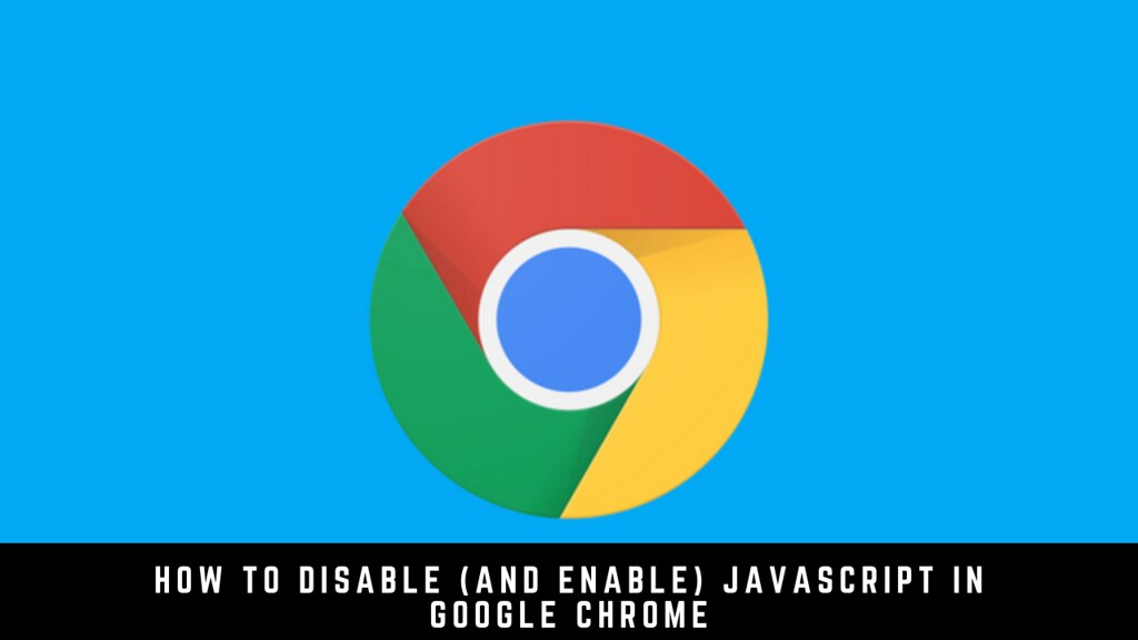 How to disable (and enable) JavaScript in Google Chrome