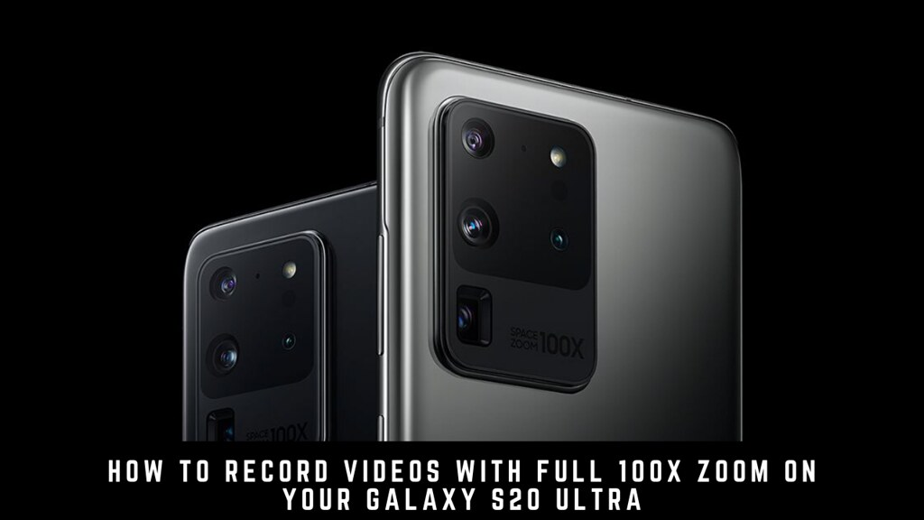How to Record Videos with Full 100x Zoom on your Galaxy S20 Ultra