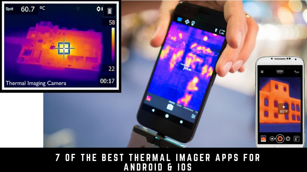 7 Of The Best Thermal Imager Apps For Android & iOS