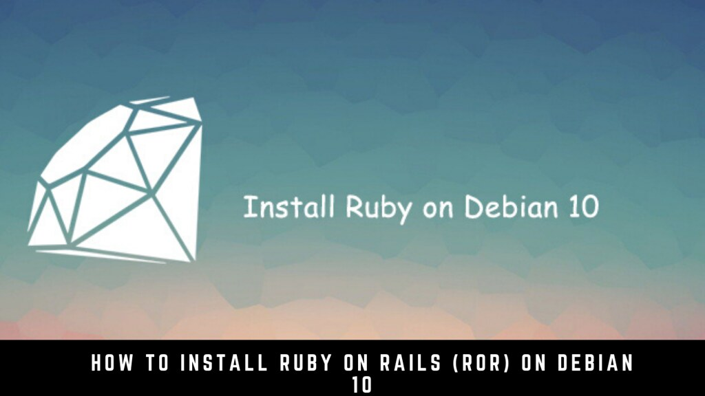 How to Install Ruby on Rails (RoR) on Debian 10