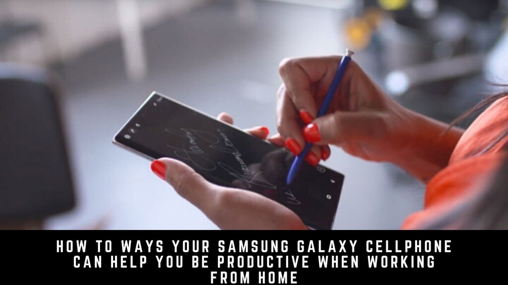 How to Ways Your Samsung Galaxy Cellphone Can Help You Be Productive When Working from Home