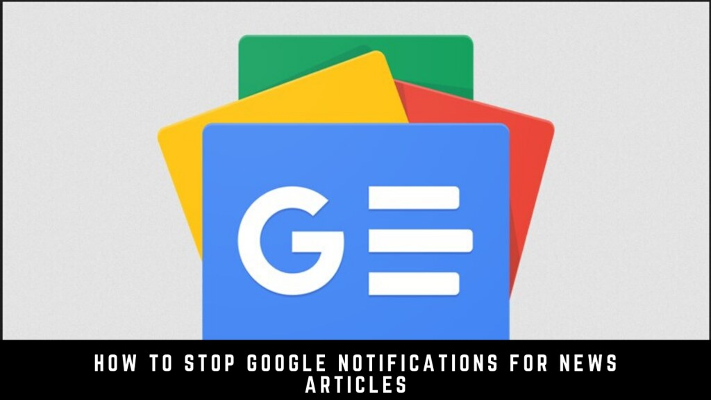 How to stop Google notifications for news articles