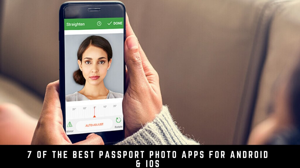 7 Of The Best Passport Photo Apps For Android & iOS