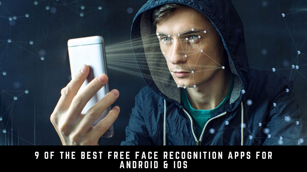 9 Of The Best Free Face Recognition Apps For Android & iOS