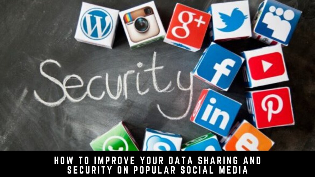 How to Improve Your Data Sharing and Security on Popular Social Media