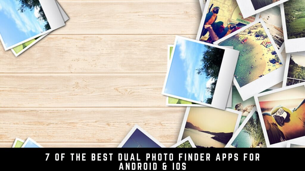 7 Of The Best Dual Photo Finder Apps For Android & iOS