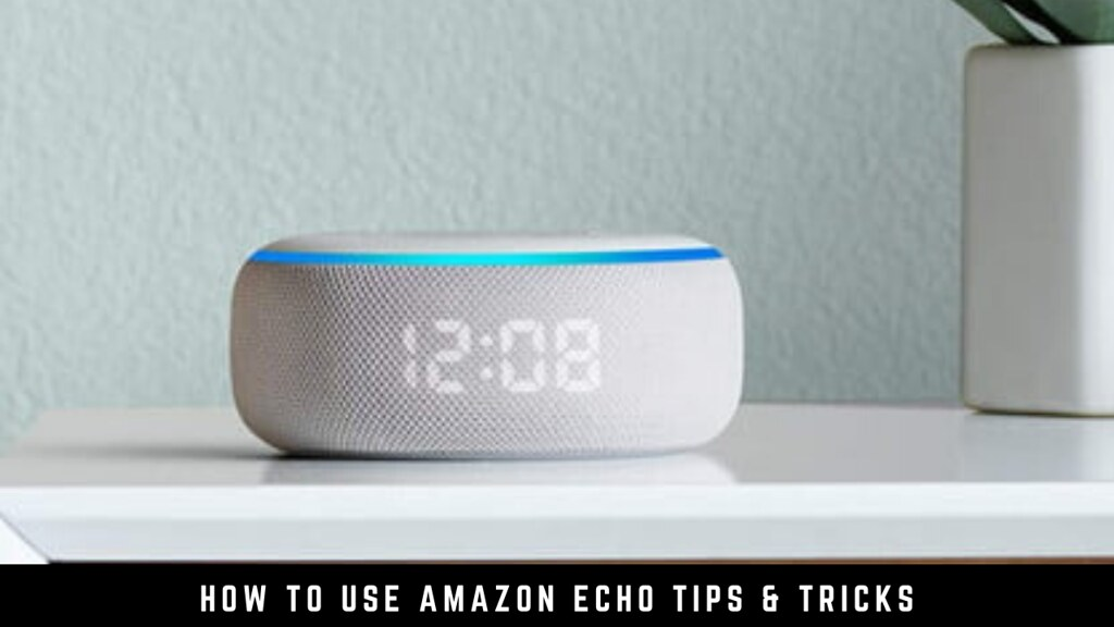 How to use Amazon Echo tips & tricks