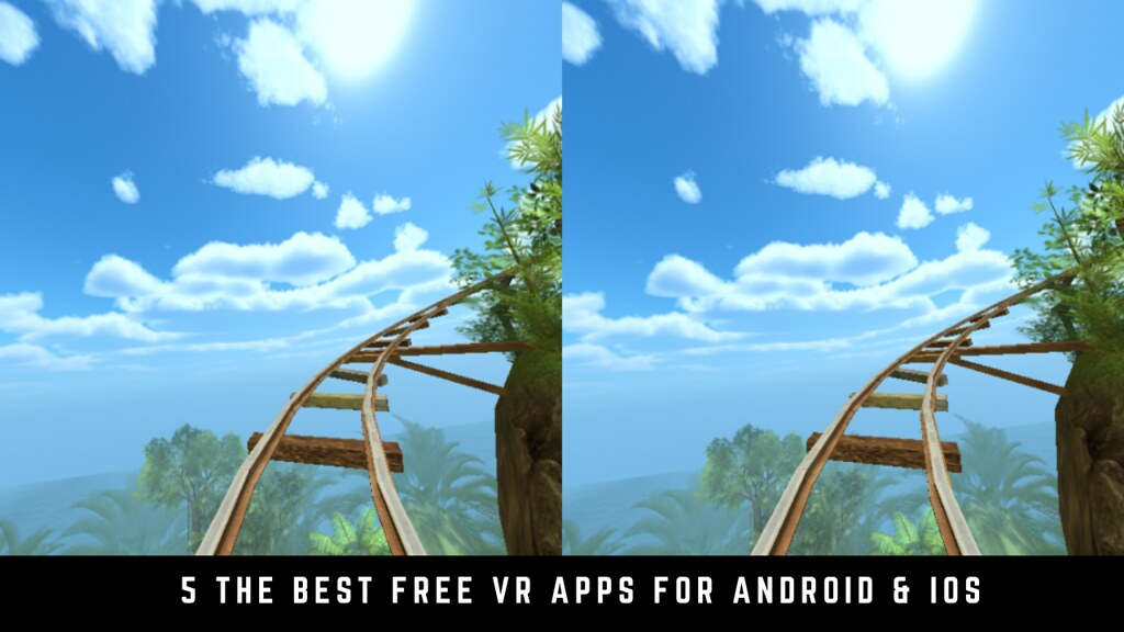 5 The Best Free VR Apps For Android & iOS