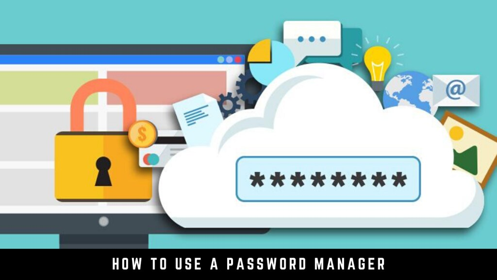 How to use a password manager