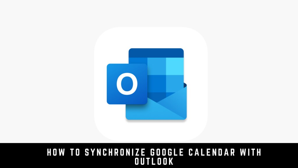 How to synchronize Google Calendar with Outlook