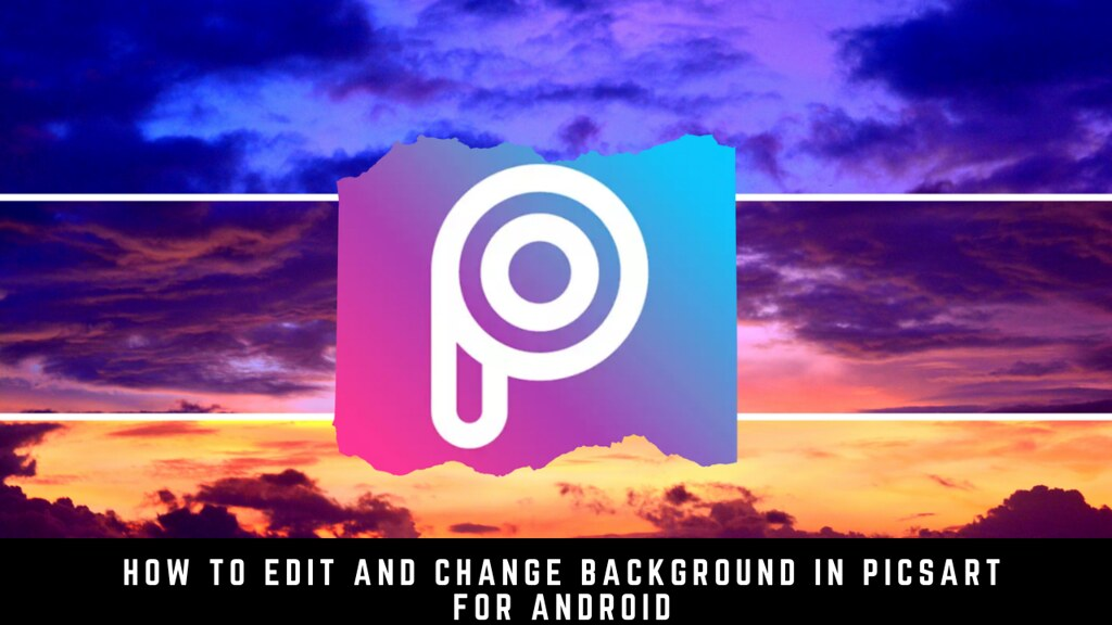 How to Edit and Change Background in PicsArt for Android