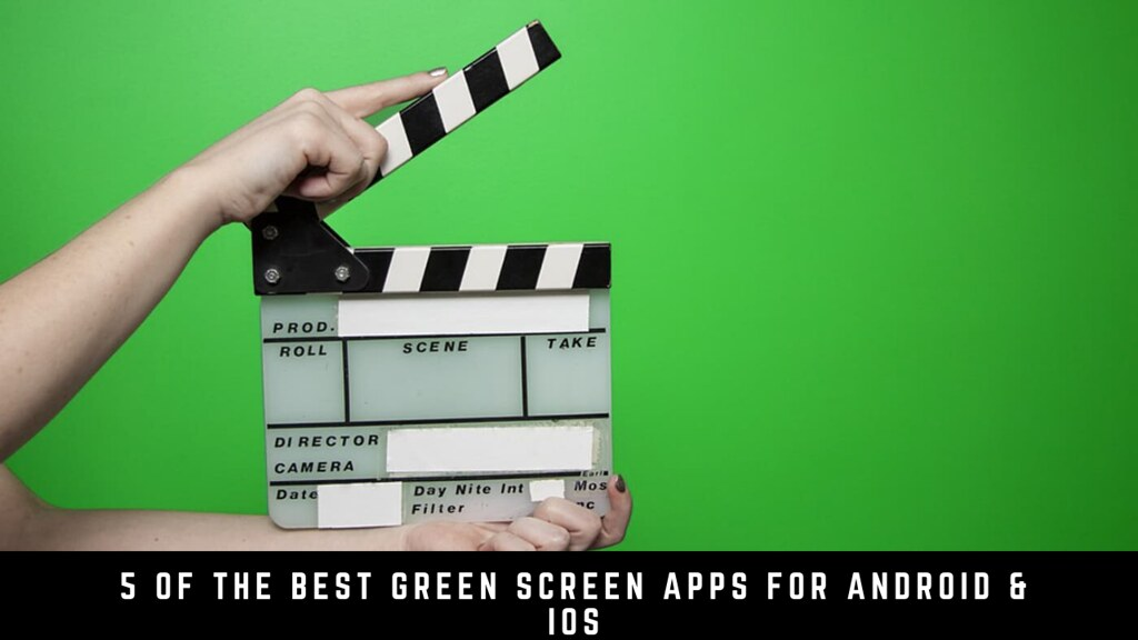 5 Of The Best Green Screen Apps For Android & iOS
