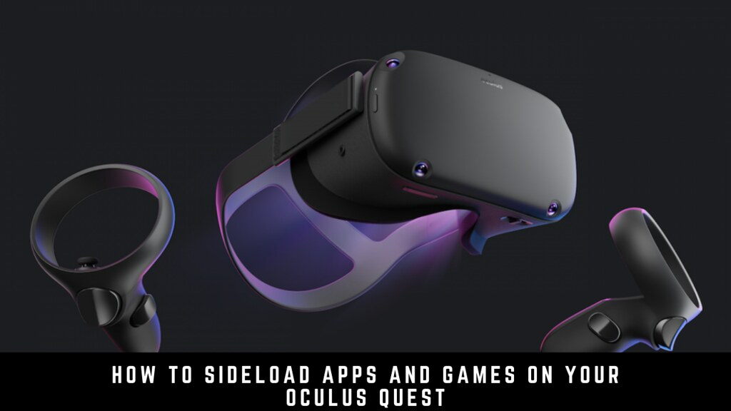 How to Sideload Apps and Games on your Oculus Quest