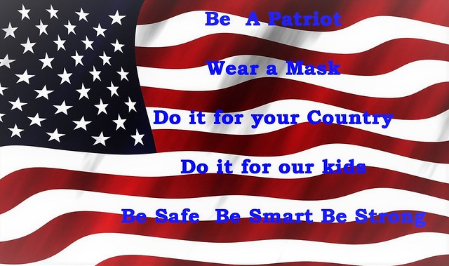 Be a Patriot, Wear a Mask, Thank you.