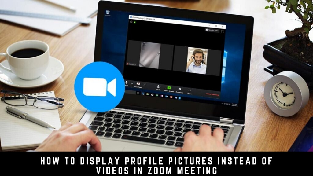 How to Display Profile Pictures Instead of Videos in Zoom Meeting