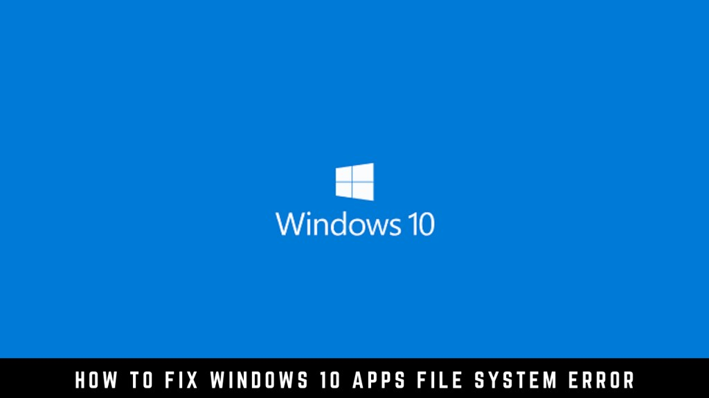 How to Fix Windows 10 Apps File System Error