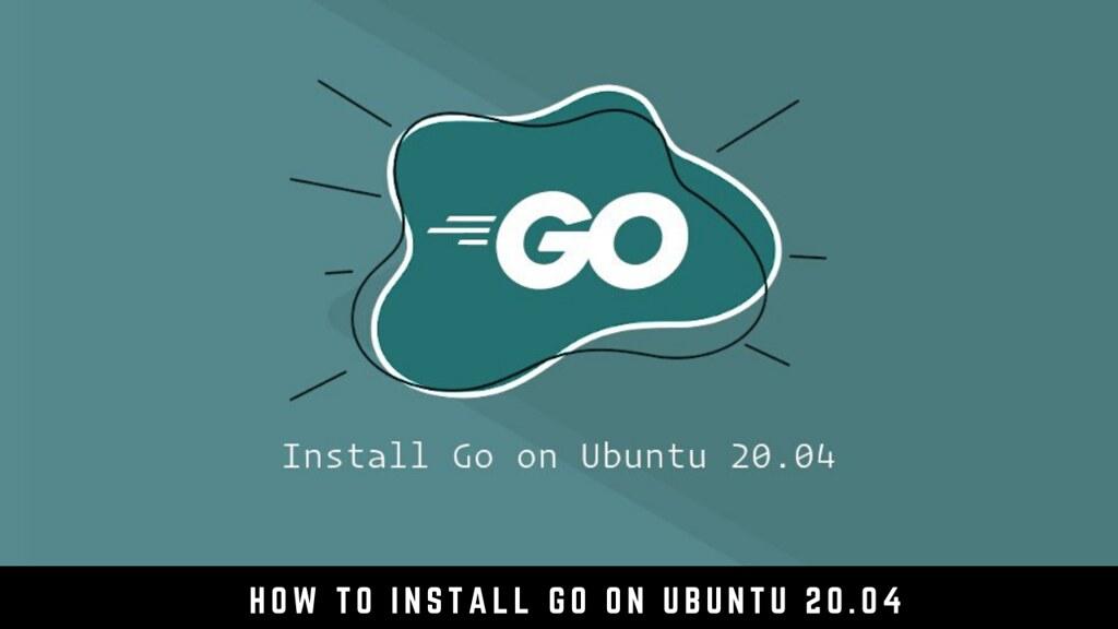 How to Install Go on Ubuntu 20.04