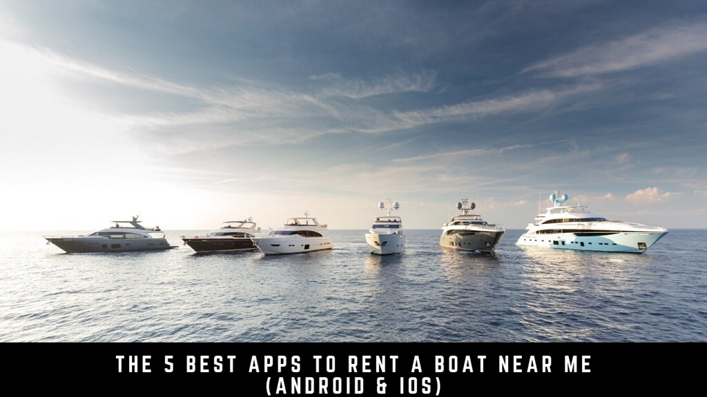 The 5 Best Apps To Rent A Boat Near Me (Android & iOS)