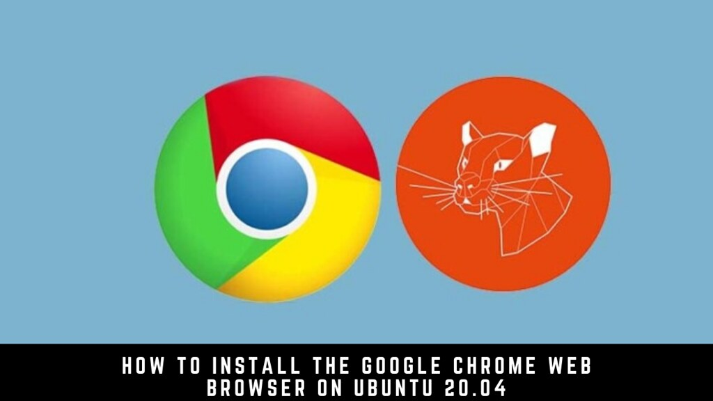 How to Install the Google Chrome Web Browser on Ubuntu 20.04
