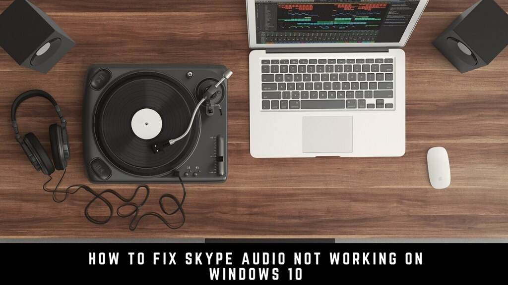 How to Fix Skype Audio Not Working on Windows 10