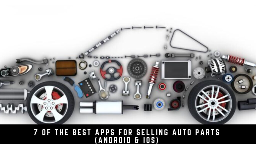 7 Of The Best Apps For Selling Auto Parts (Android & iOS)