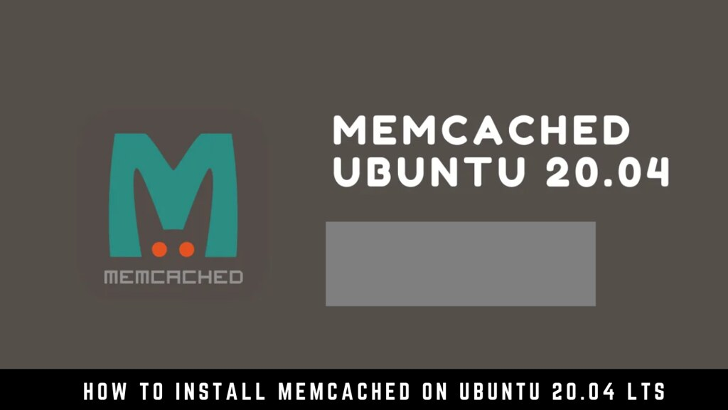How to Install Memcached on Ubuntu 20.04 LTS
