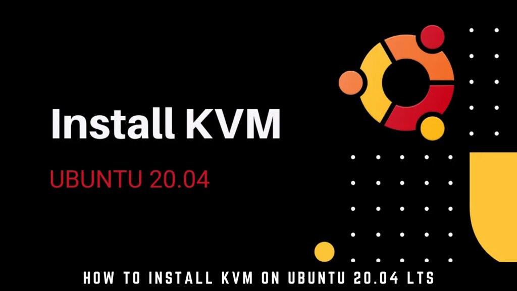 How to Install KVM on Ubuntu 20.04 LTS