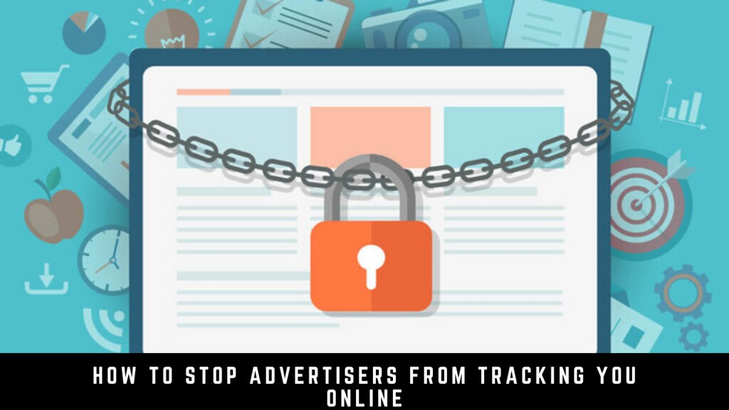 How to stop advertisers from tracking you online