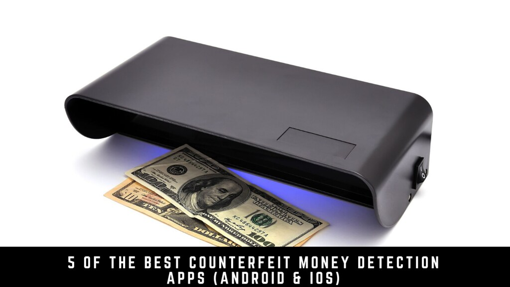 5 Of The Best Counterfeit Money Detection Apps (Android & iOS)