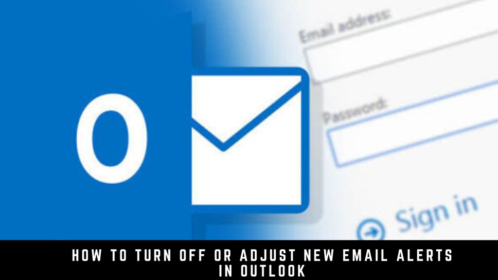 How to Turn off or Adjust New Email Alerts in Outlook