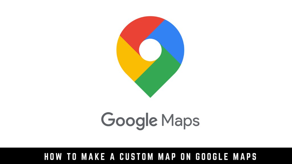 How to Make a Custom Map on Google Maps