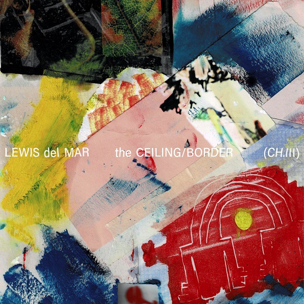 Lewis Del Mar - The Ceiling - Border (CH. III)