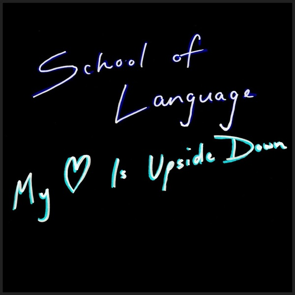 School Of Language - My Heart Is Upside Down