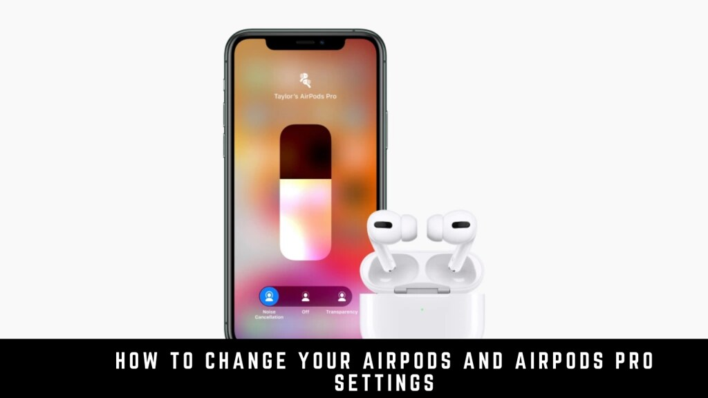 How to Change Your AirPods and AirPods Pro Settings
